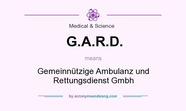 What does G.A.R.D. mean? It stands for Gemeinnützige Ambulanz und Rettungsdienst Gmbh