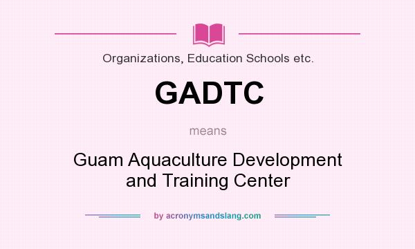 What does GADTC mean? It stands for Guam Aquaculture Development and Training Center
