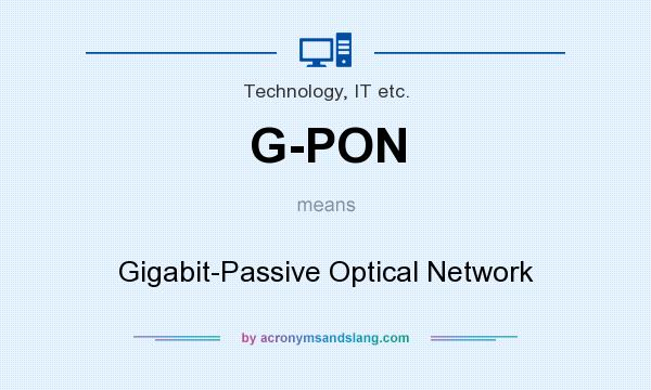 What does G-PON mean? It stands for Gigabit-Passive Optical Network