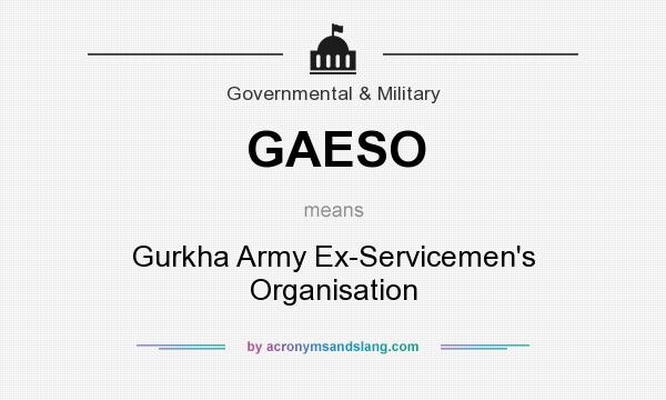 What does GAESO mean? It stands for Gurkha Army Ex-Servicemen`s Organisation