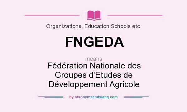 What does FNGEDA mean? It stands for Fédération Nationale des Groupes d`Etudes de Développement Agricole