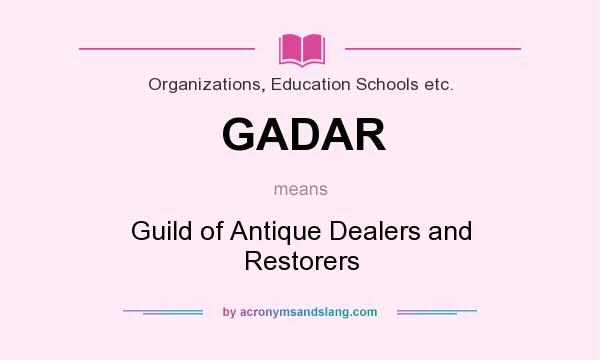 What does GADAR mean? It stands for Guild of Antique Dealers and Restorers