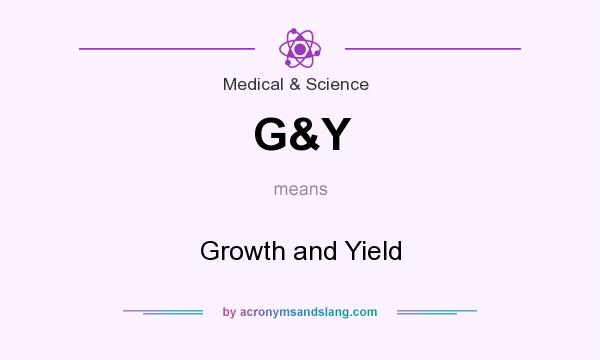 What does G&Y mean? It stands for Growth and Yield