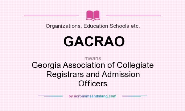 What does GACRAO mean? It stands for Georgia Association of Collegiate Registrars and Admission Officers