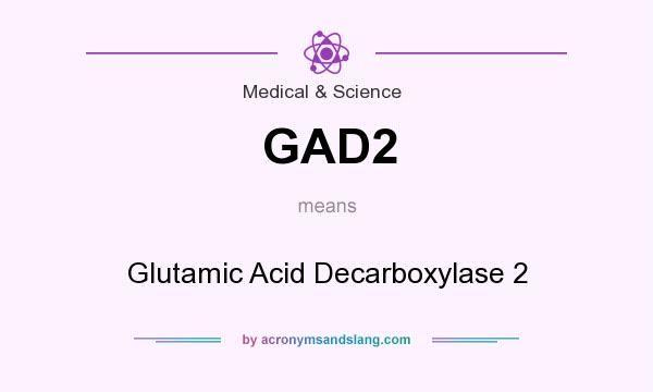 What does GAD2 mean? It stands for Glutamic Acid Decarboxylase 2