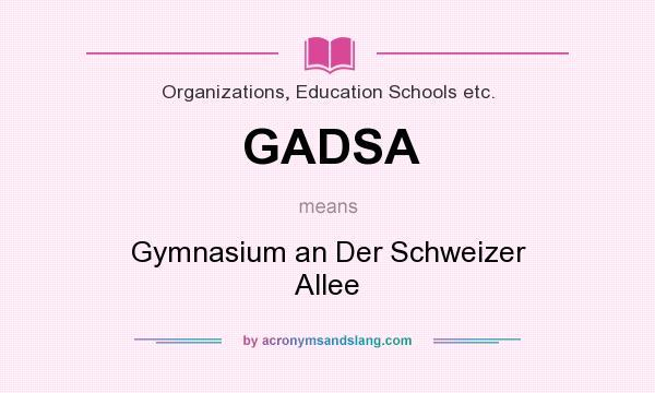 What does GADSA mean? It stands for Gymnasium an Der Schweizer Allee