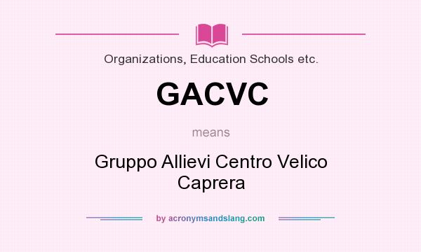 What does GACVC mean? It stands for Gruppo Allievi Centro Velico Caprera