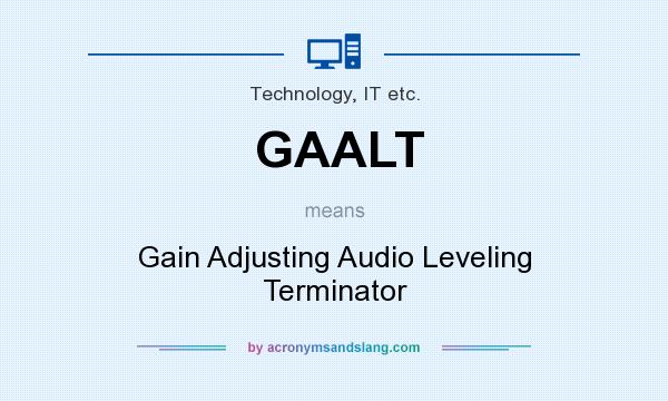 What does GAALT mean? It stands for Gain Adjusting Audio Leveling Terminator