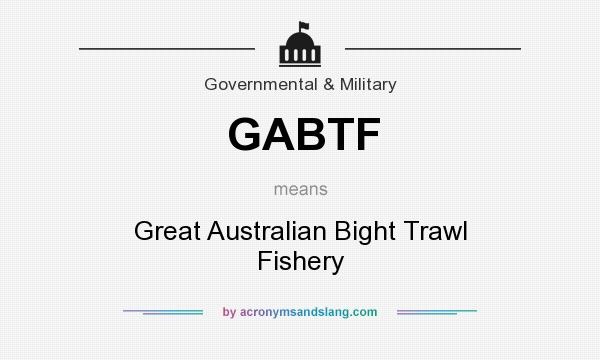 What does GABTF mean? It stands for Great Australian Bight Trawl Fishery