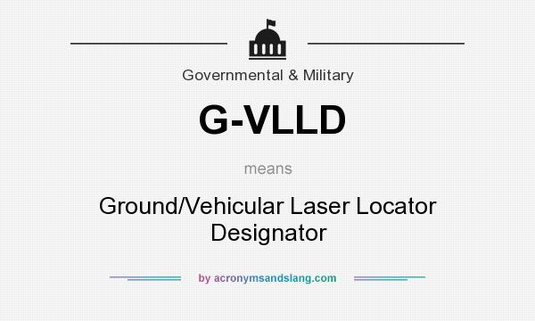 What does G-VLLD mean? It stands for Ground/Vehicular Laser Locator Designator