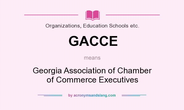 What does GACCE mean? It stands for Georgia Association of Chamber of Commerce Executives