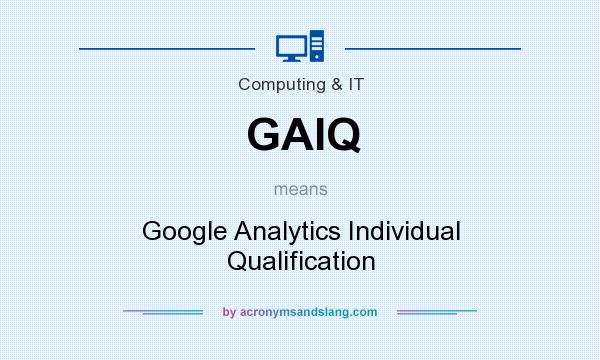 What does GAIQ mean? It stands for Google Analytics Individual Qualification