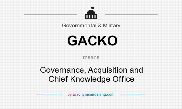 What does GACKO mean? It stands for Governance, Acquisition and Chief Knowledge Office