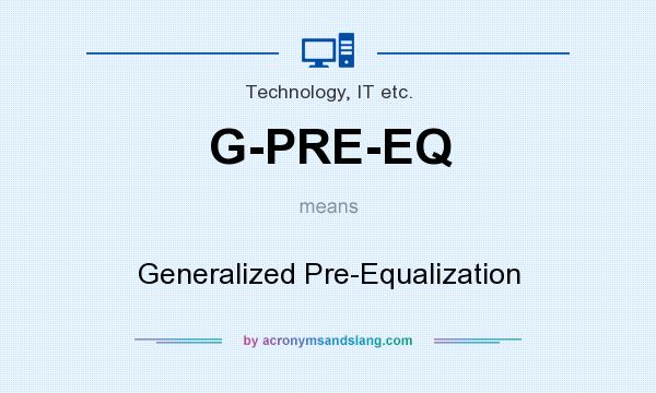 What does G-PRE-EQ mean? It stands for Generalized Pre-Equalization