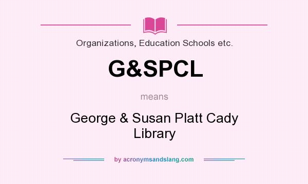 What does G&SPCL mean? It stands for George & Susan Platt Cady Library