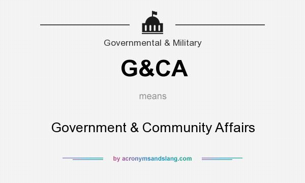 What does G&CA mean? It stands for Government & Community Affairs