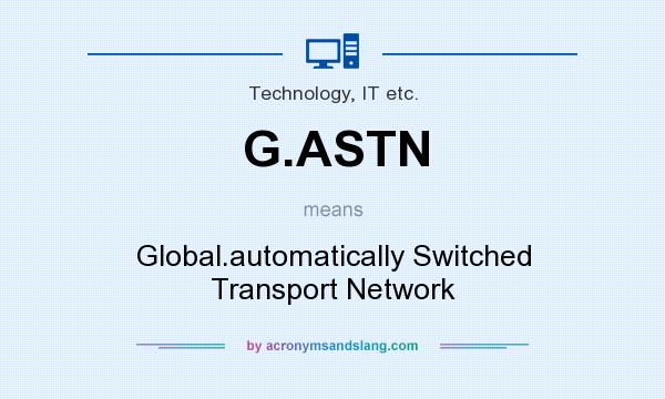 What does G.ASTN mean? It stands for Global.automatically Switched Transport Network