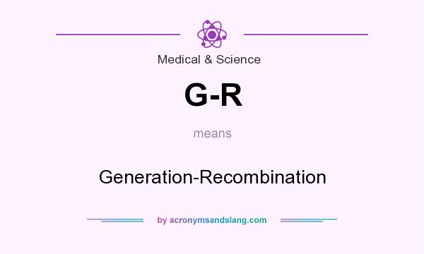 What does G-R mean? It stands for Generation-Recombination
