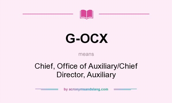 What does G-OCX mean? It stands for Chief, Office of Auxiliary/Chief Director, Auxiliary