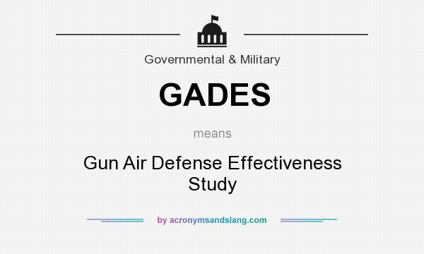 What does GADES mean? It stands for Gun Air Defense Effectiveness Study