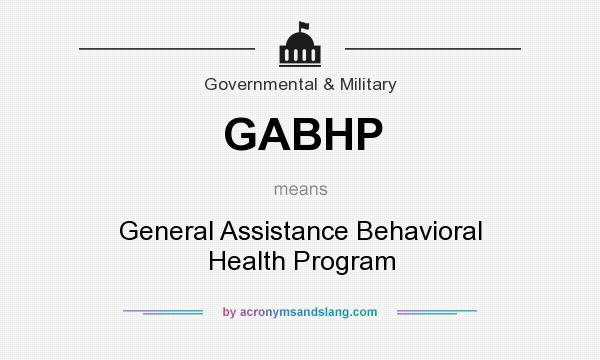 What does GABHP mean? It stands for General Assistance Behavioral Health Program