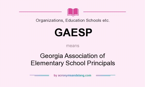 What does GAESP mean? It stands for Georgia Association of Elementary School Principals