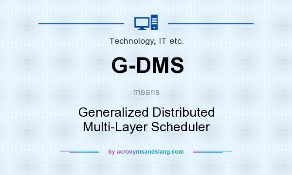 What does G-DMS mean? It stands for Generalized Distributed Multi-Layer Scheduler