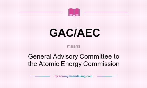 What does GAC/AEC mean? It stands for General Advisory Committee to the Atomic Energy Commission
