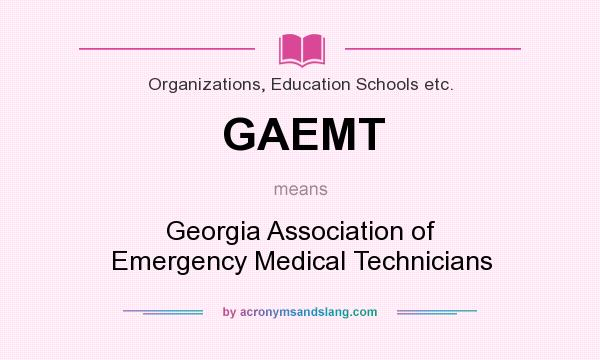 What does GAEMT mean? It stands for Georgia Association of Emergency Medical Technicians