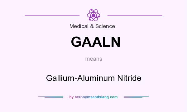 What does GAALN mean? It stands for Gallium-Aluminum Nitride