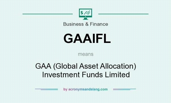 What does GAAIFL mean? It stands for GAA (Global Asset Allocation) Investment Funds Limited