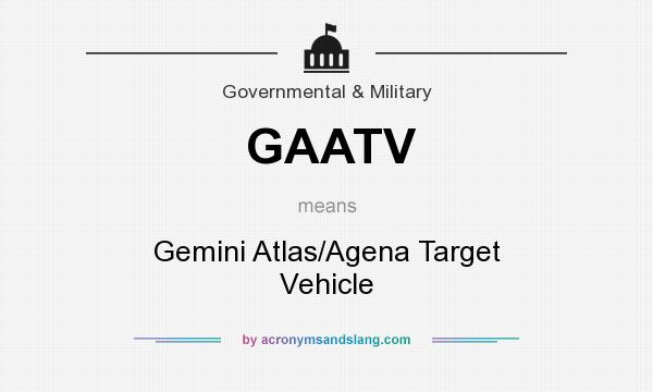 What does GAATV mean? It stands for Gemini Atlas/Agena Target Vehicle