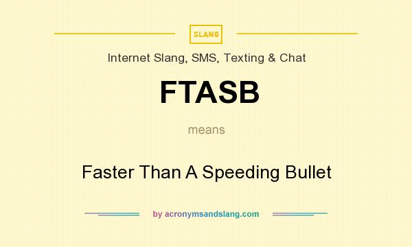 What does FTASB mean? It stands for Faster Than A Speeding Bullet