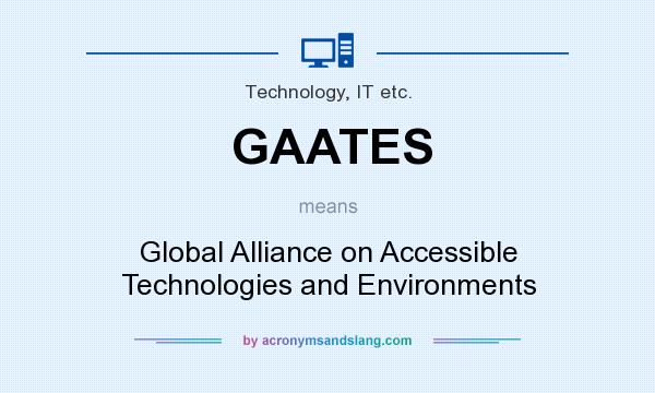 What does GAATES mean? It stands for Global Alliance on Accessible Technologies and Environments