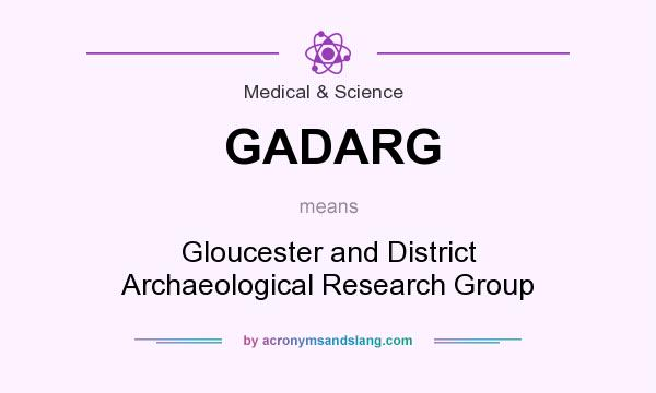 What does GADARG mean? It stands for Gloucester and District Archaeological Research Group