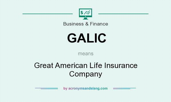What does GALIC mean? It stands for Great American Life Insurance Company
