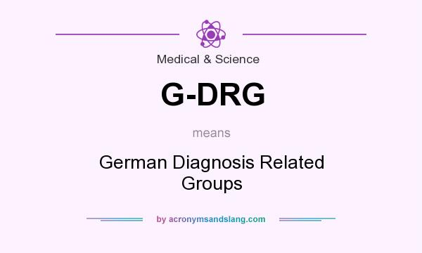 What does G-DRG mean? It stands for German Diagnosis Related Groups