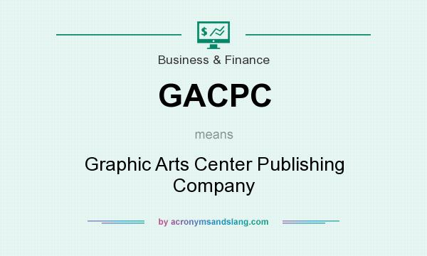 What does GACPC mean? It stands for Graphic Arts Center Publishing Company