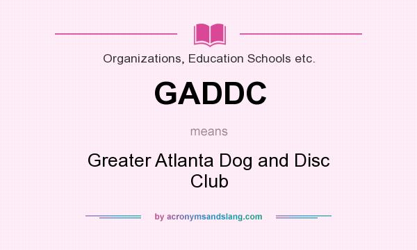 What does GADDC mean? It stands for Greater Atlanta Dog and Disc Club
