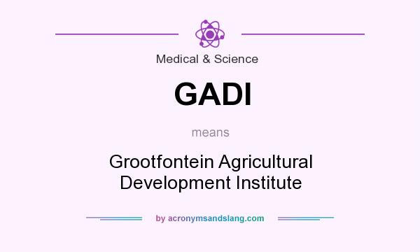 What does GADI mean? It stands for Grootfontein Agricultural Development Institute