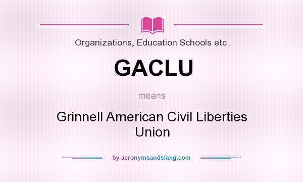 What does GACLU mean? It stands for Grinnell American Civil Liberties Union