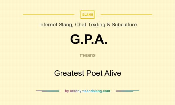 What does G.P.A. mean? It stands for Greatest Poet Alive