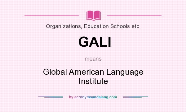 What does GALI mean? It stands for Global American Language Institute