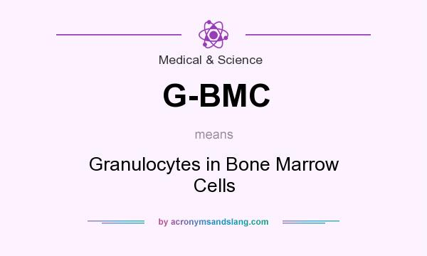 What does G-BMC mean? It stands for Granulocytes in Bone Marrow Cells