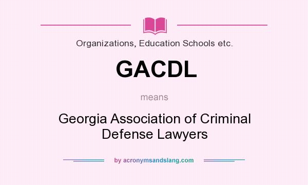 What does GACDL mean? It stands for Georgia Association of Criminal Defense Lawyers