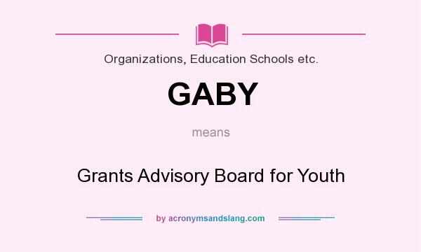 What does GABY mean? It stands for Grants Advisory Board for Youth