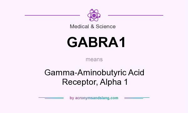 What does GABRA1 mean? It stands for Gamma-Aminobutyric Acid Receptor, Alpha 1