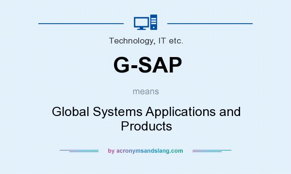 What does G-SAP mean? It stands for Global Systems Applications and Products