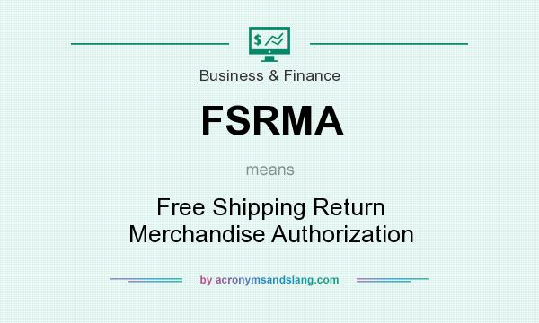 What does FSRMA mean? It stands for Free Shipping Return Merchandise Authorization
