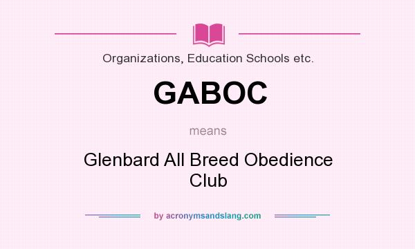 What does GABOC mean? It stands for Glenbard All Breed Obedience Club